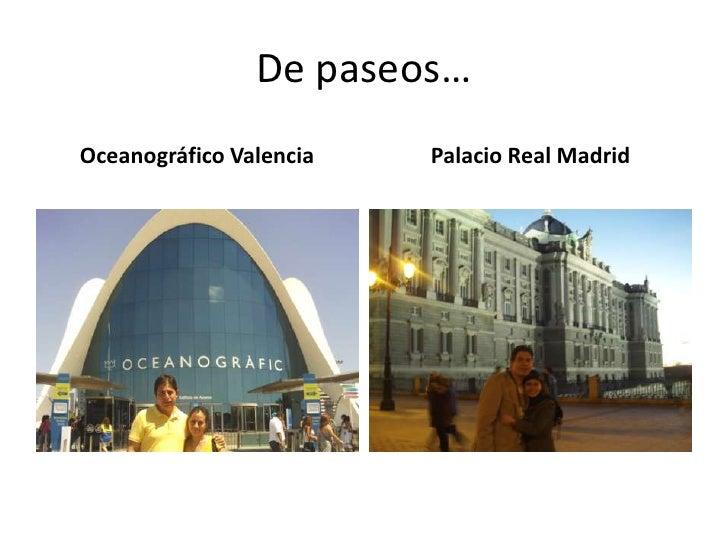 De paseos…<br />Oceanográfico Valencia<br />Palacio Real Madrid<br />