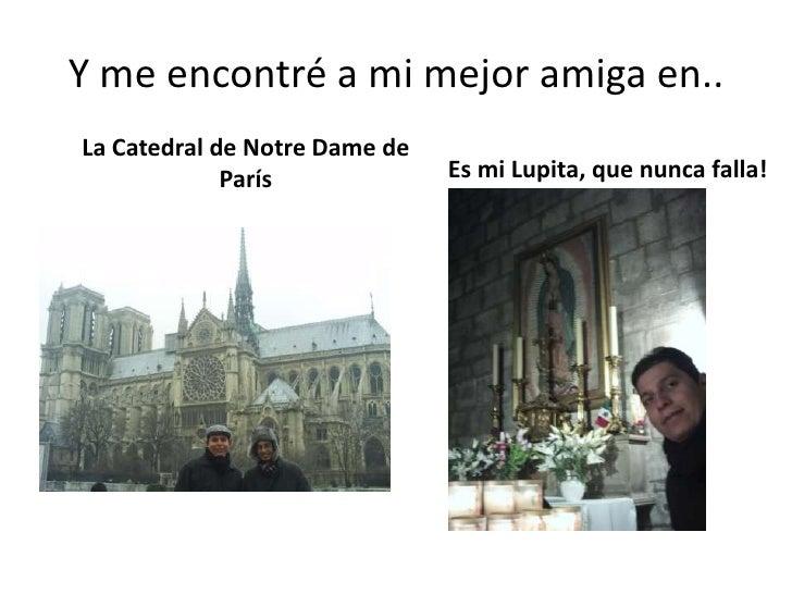 Y me encontré a mi mejor amiga en..<br />La Catedral de Notre Dame de París<br />Es mi Lupita, que nunca falla!<br />