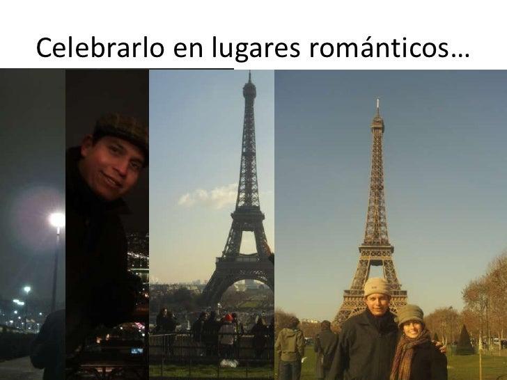 Celebrarlo en lugares románticos…<br />
