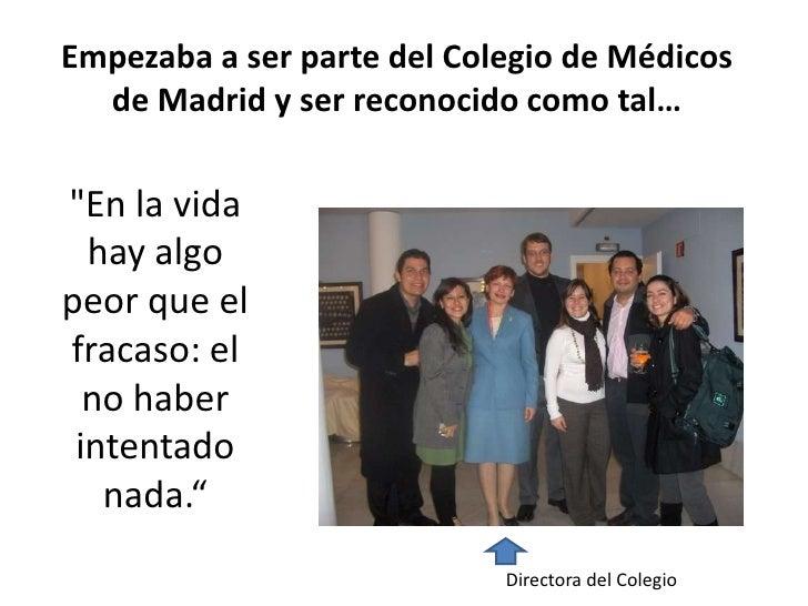 """Empezaba a ser parte del Colegio de Médicos de Madrid y ser reconocido como tal…<br /><br />""""En la vida hay algo peor qu..."""
