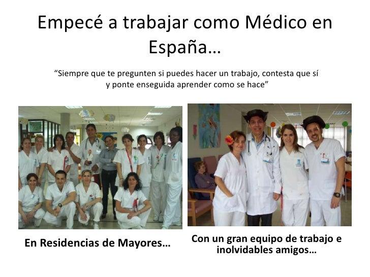 """Empecé a trabajar como Médico en España…<br />""""Siempre que te pregunten si puedes hacer un trabajo, contesta que sí <br />..."""