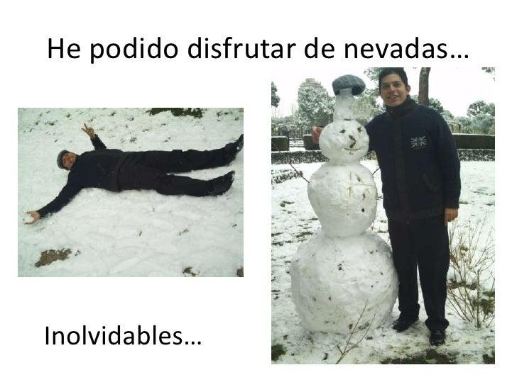 He podido disfrutar de nevadas…<br />Inolvidables…<br />