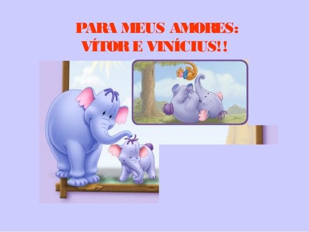 PARA MEUS AMORES:VÍTORE VINÍCIUS!!