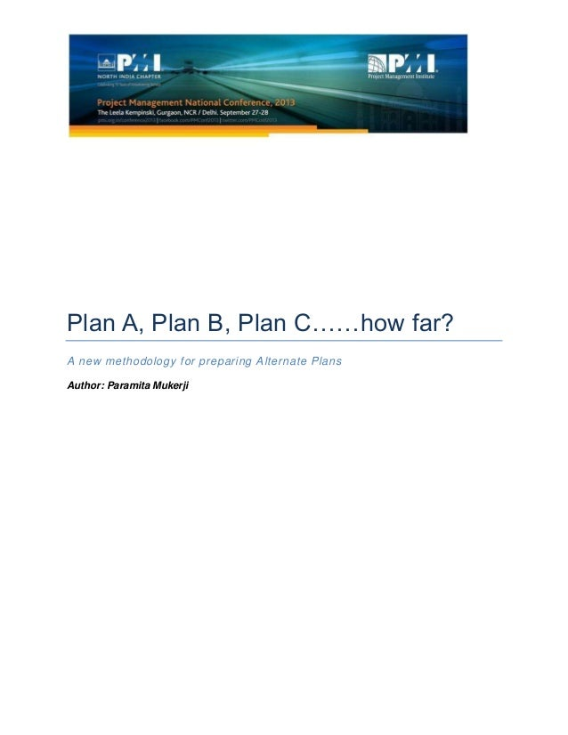 Plan A, Plan B, Plan C……how far? A new methodology for preparing Alternate Plans Author: Paramita Mukerji