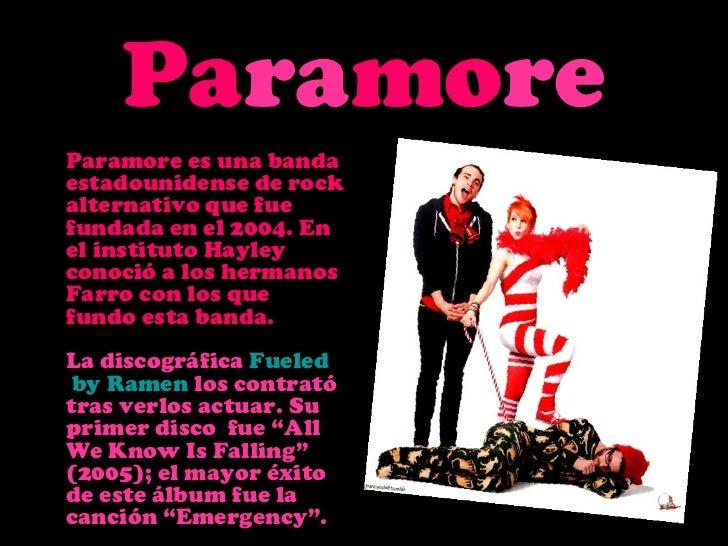 ParamoreParamore es una bandaestadounidense de rockalternativo que fuefundada en el 2004. Enel instituto Hayleyconoció a l...