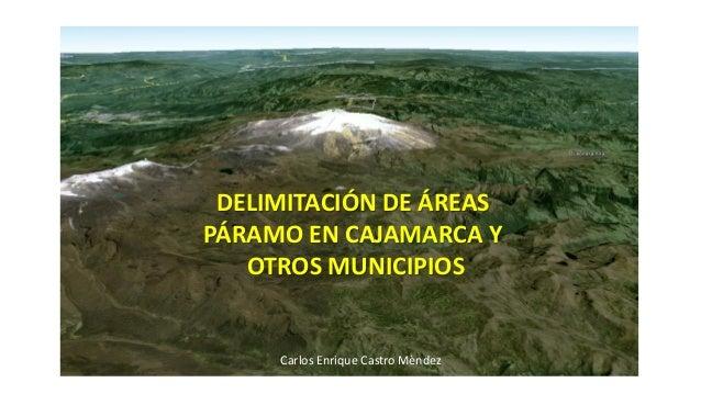 DELIMITACIÓN DE ÁREAS PÁRAMO EN CAJAMARCA Y OTROS MUNICIPIOS Carlos Enrique Castro Mèndez