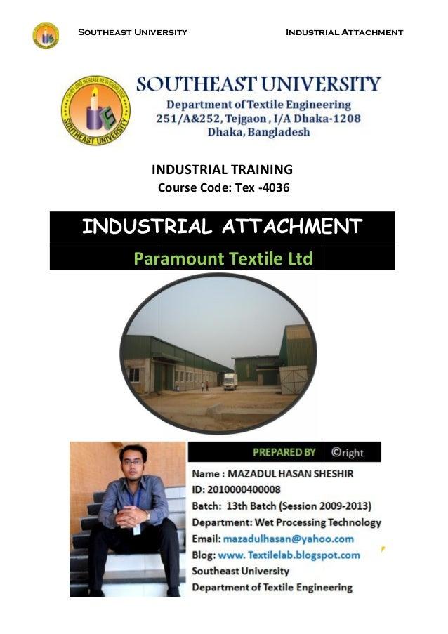 Southeast University Industrial Attachment 1 INDUSTRIAL TRAINING Course Code: Tex -4036 INDUSTRIAL ATTACHMENT Paramount Te...