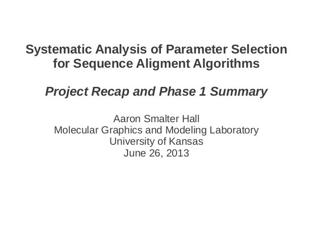 Systematic Analysis of Parameter Selection for Sequence Aligment Algorithms Project Recap and Phase 1 Summary Aaron Smalte...