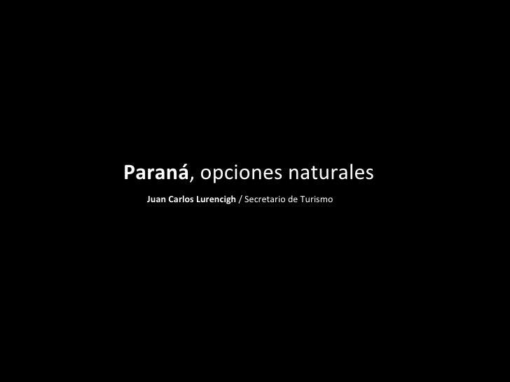 Paraná , opciones naturales Juan Carlos Lurencigh  / Secretario de Turismo