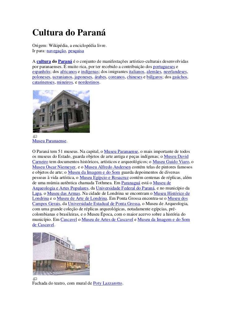 Cultura do ParanáOrigem: Wikipédia, a enciclopédia livre.Ir para: navegação, pesquisaA cultura do Paraná é o conjunto de m...