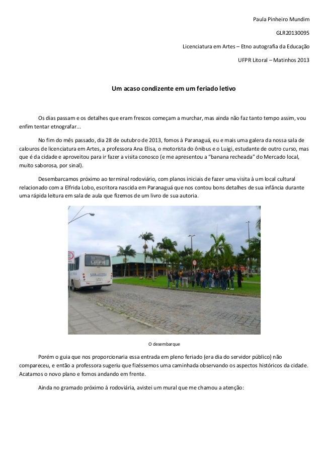 Paula Pinheiro Mundim GLR20130095 Licenciatura em Artes – Etno autografia da Educação UFPR Litoral – Matinhos 2013  Um aca...