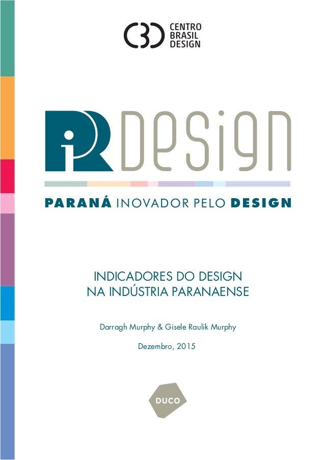 INDICADORES DO DESIGN NA INDÚSTRIA PARANAENSE Darragh Murphy & Gisele Raulik Murphy Dezembro, 2015