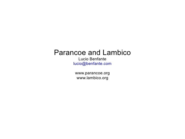 Parancoe and Lambico Lucio Benfante [email_address] www.parancoe.org www.lambico.org