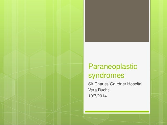 Paraneoplastic syndromes Sir Charles Gairdner Hospital Vera Ruchti 10/7/2014