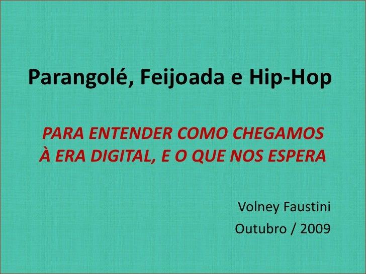 Parangolé, Feijoada e Hip-Hop<br />PARA ENTENDER COMO CHEGAMOS À ERA DIGITAL, E O QUE NOS ESPERA<br />Volney Faustini<br /...