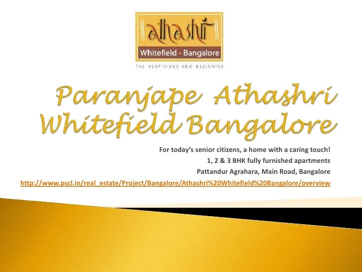 Paranjape  Athashri Whitefield Bangalore<br />For today's senior citizens, a home with a caring touch! <br />1, 2 & 3 BHK ...