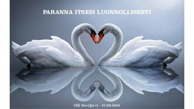 PARANNA ITSESI LUONNOLLISESTI  Olli Sovijärvi - 27.09.2014