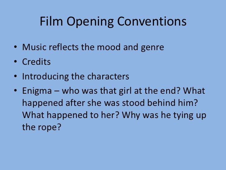 Film Opening Conventions•   Music reflects the mood and genre•   Credits•   Introducing the characters•   Enigma – who was...