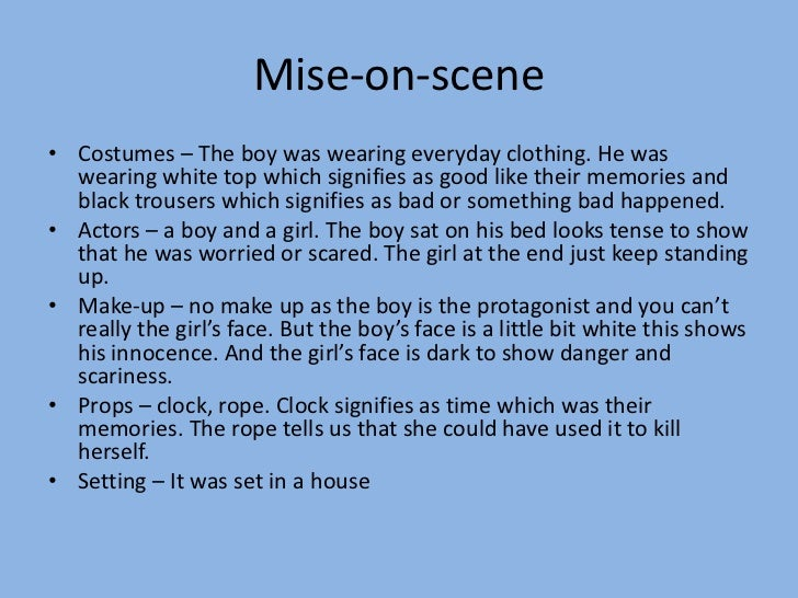Mise-on-scene• Costumes – The boy was wearing everyday clothing. He was  wearing white top which signifies as good like th...