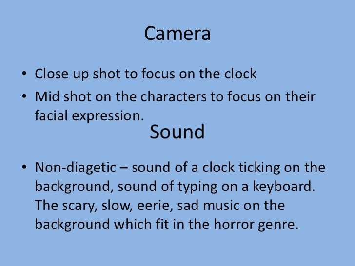 Camera• Close up shot to focus on the clock• Mid shot on the characters to focus on their  facial expression.• Non-diageti...