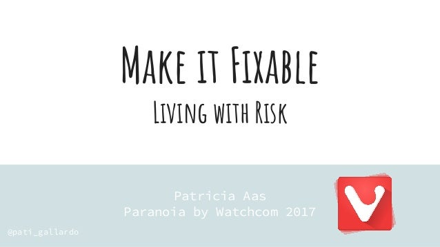 Make it Fixable, Living with Risk (Paranoia 2017) Slide 2