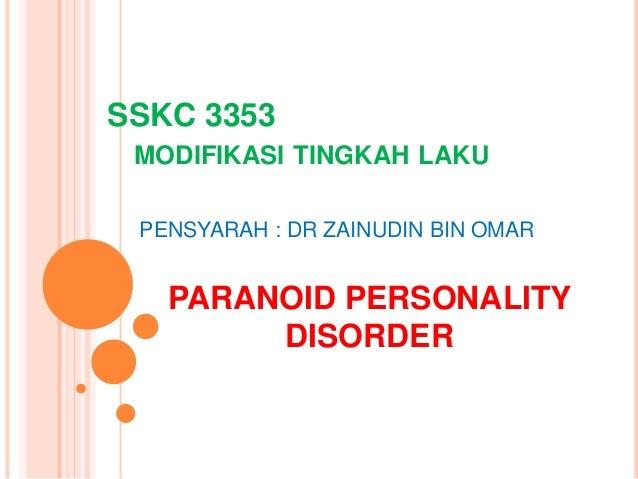 SSKC 3353 MODIFIKASI TINGKAH LAKU PENSYARAH : DR ZAINUDIN BIN OMAR PARANOID PERSONALITY DISORDER