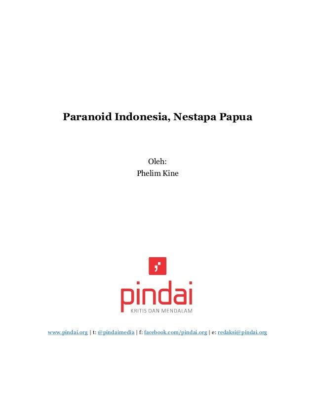 Paranoid Indonesia, Nestapa Papua Oleh: Phelim Kine www.pindai.org | t: @pindaimedia | f: facebook.com/pindai.org | e: red...