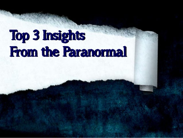 Top 3 Insights From the Paranormal