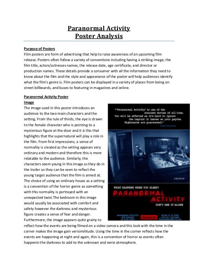 Paranormal ActivityPoster AnalysisPurpose of PostersFilm posters are form of advertising that help to raise awareness of a...