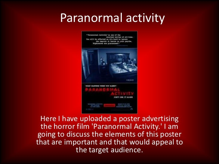 Paranormal activity  Here I have uploaded a poster advertising  the horror film Paranormal Activity. I am going to discuss...