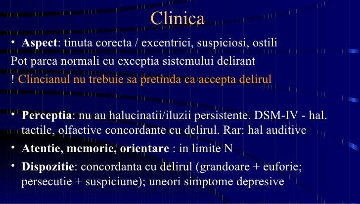 Clinica  <ul><li>Aspect : tinuta corecta / excentrici, suspiciosi, ostili </li></ul><ul><li>Pot parea normali cu exceptia ...