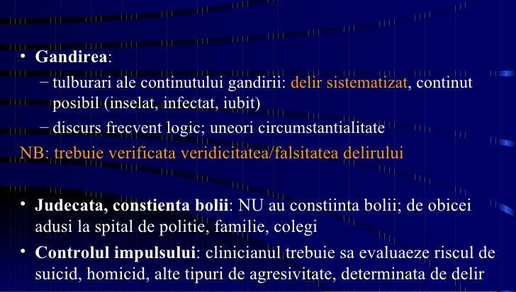 <ul><li>Gandirea :  </li></ul><ul><ul><li>tulburari ale continutului gandirii:  delir sistematizat , continut posibil (ins...