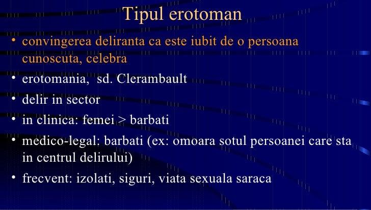 Tipul erotoman  <ul><li>convingerea deliranta ca este iubit de o persoana cunoscuta, celebra </li></ul><ul><li>erotomania,...