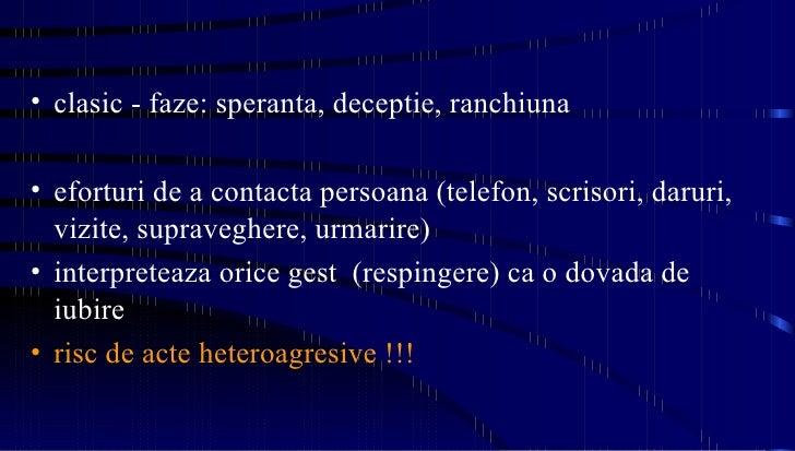 <ul><li>clasic - faze: speranta, deceptie, ranchiuna  </li></ul><ul><li>eforturi de a contacta persoana (telefon, scrisori...