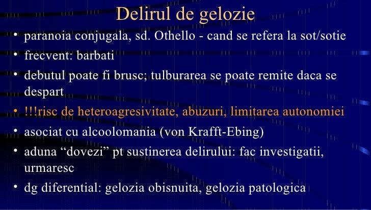 Delirul de gelozie <ul><li>paranoia conjugala, sd. Othello - cand se refera la sot/sotie </li></ul><ul><li>frecvent: barba...