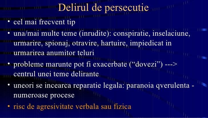 Delirul de persecutie <ul><li>cel mai frecvent tip </li></ul><ul><li>una/mai multe teme (inrudite): conspiratie, inselaciu...