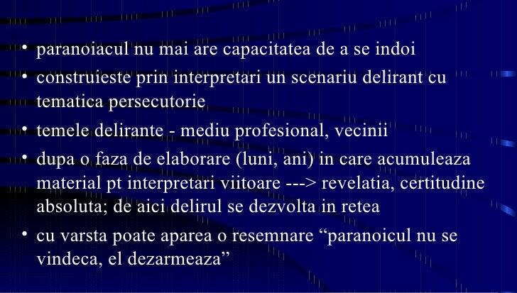 <ul><li>paranoiacul nu mai are capacitatea de a se indoi </li></ul><ul><li>construieste prin interpretari un scenariu deli...
