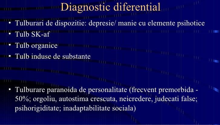 Diagnostic diferential <ul><li>Tulburari de dispozitie: depresie/ manie cu elemente psihotice </li></ul><ul><li>Tulb SK-af...