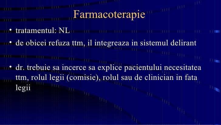 Farmacoterapie <ul><li>tratamentul: NL </li></ul><ul><li>de obicei refuza ttm, il integreaza in sistemul delirant </li></u...