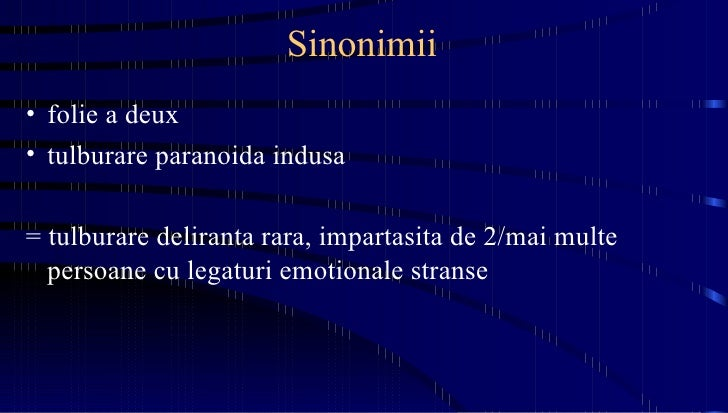 Sinonimii <ul><li>folie a deux </li></ul><ul><li>tulburare paranoida indusa </li></ul><ul><li>= tulburare deliranta rara, ...