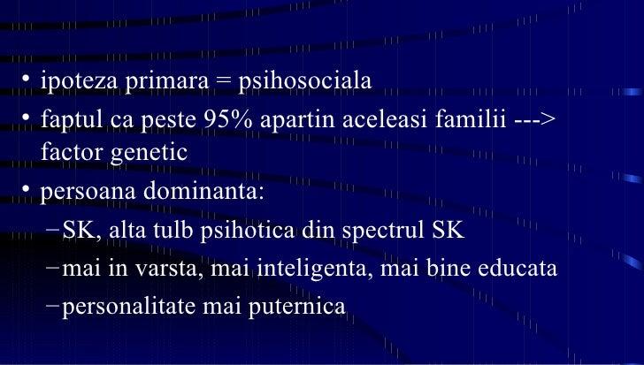 <ul><li>ipoteza primara = psihosociala </li></ul><ul><li>faptul ca peste 95% apartin aceleasi familii ---> factor genetic ...