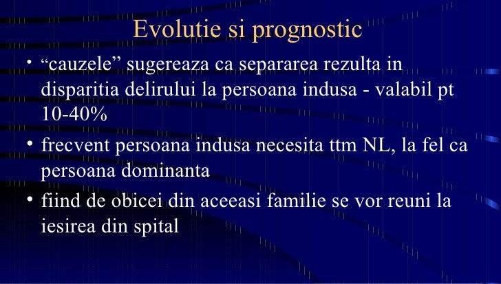 """Evolutie si prognostic <ul><li>"""" cauzele"""" sugereaza ca separarea rezulta in disparitia delirului la persoana indusa - vala..."""