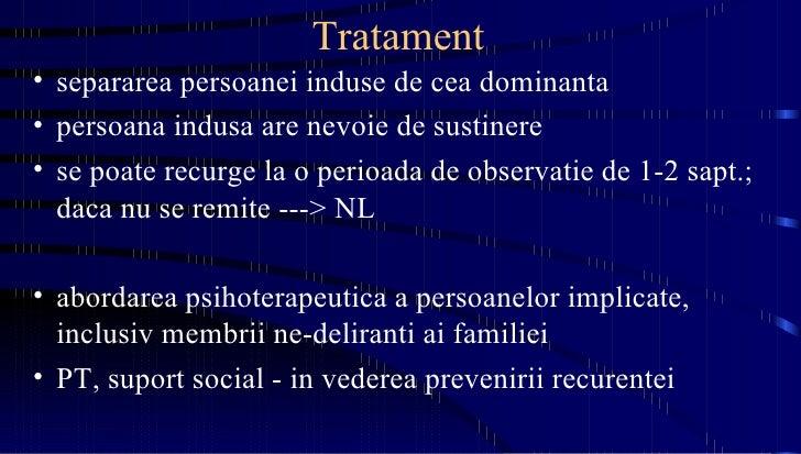 Tratament <ul><li>separarea persoanei induse de cea dominanta </li></ul><ul><li>persoana indusa are nevoie de sustinere </...