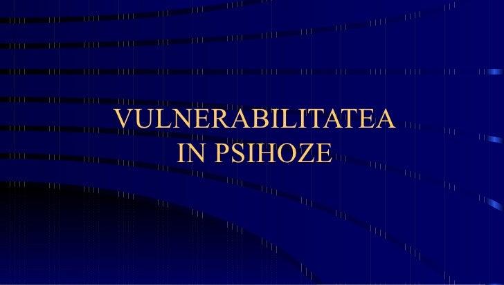 VULNERABILITATEA IN PSIHOZE