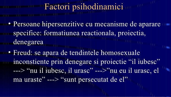Factori psihodinamici  <ul><li>Persoane hipersenzitive cu mecanisme de aparare specifice: formatiunea reactionala, proiect...