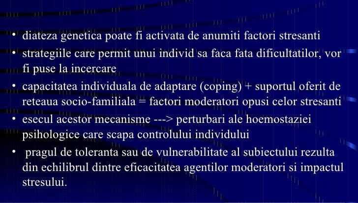 <ul><li>diateza genetica poate fi activata de anumiti factori stresanti </li></ul><ul><li>strategiile care permit unui ind...
