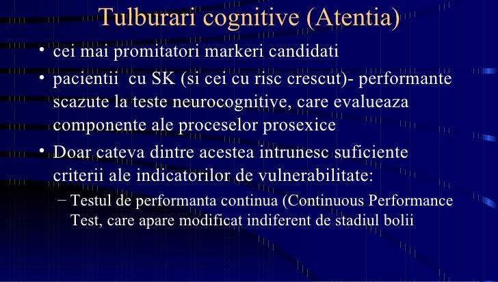 Tulburari cognitive (Atentia) <ul><li>cei mai promitatori markeri candidati </li></ul><ul><li>pacientii  cu SK (si cei cu ...