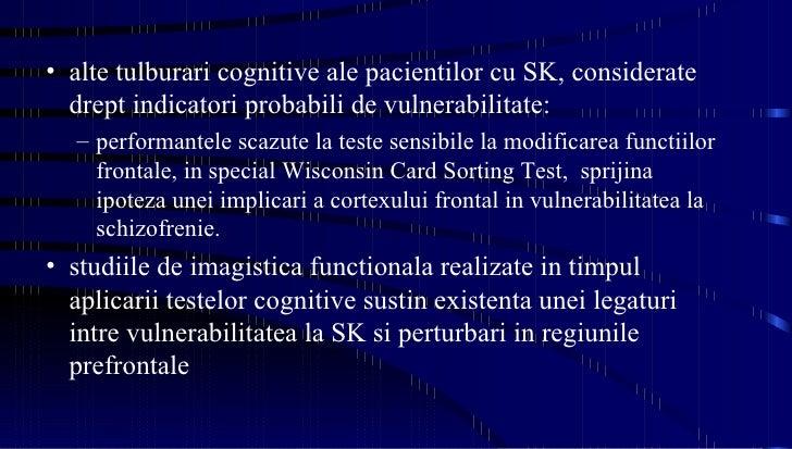 <ul><li>alte tulburari cognitive ale pacientilor cu SK, considerate drept indicatori probabili de vulnerabilitate:  </li><...