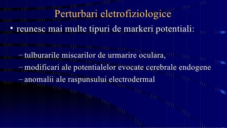 Perturbari eletrofiziologice <ul><li>reunesc mai multe tipuri de markeri potentiali:  </li></ul><ul><ul><li>tulburarile mi...
