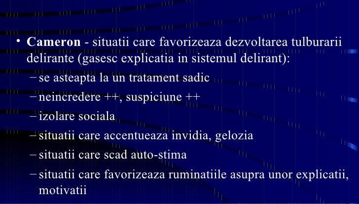 <ul><li>Cameron  - situatii care favorizeaza dezvoltarea tulburarii delirante (gasesc explicatia in sistemul delirant): </...